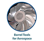 Barrel Tools for Aerospace